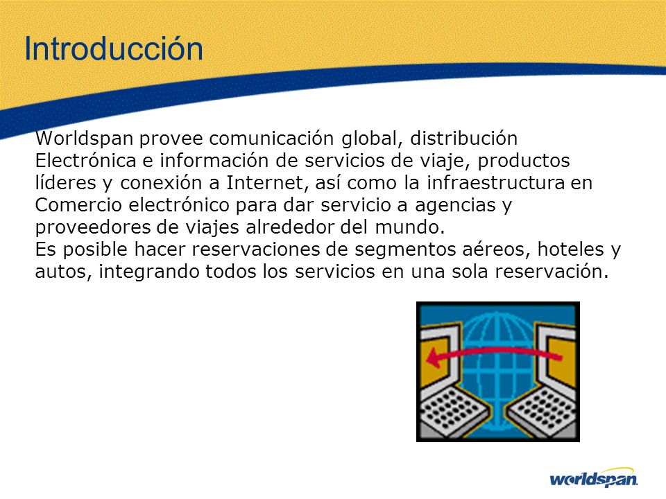Introducción Worldspan provee comunicación global, distribución