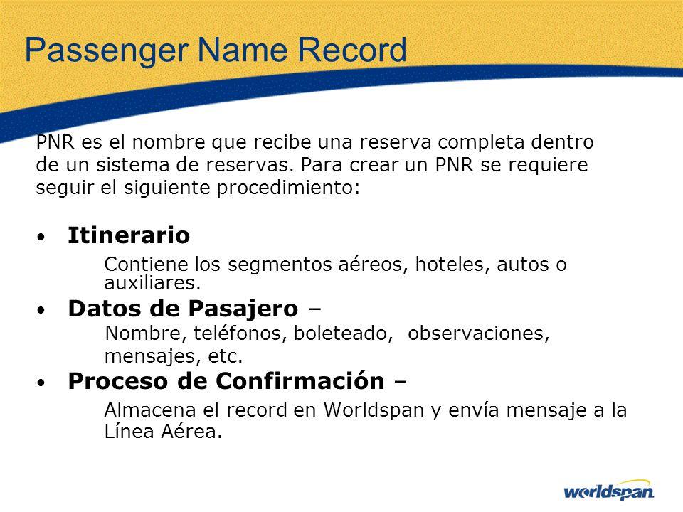 Passenger Name Record PNR es el nombre que recibe una reserva completa dentro. de un sistema de reservas. Para crear un PNR se requiere.