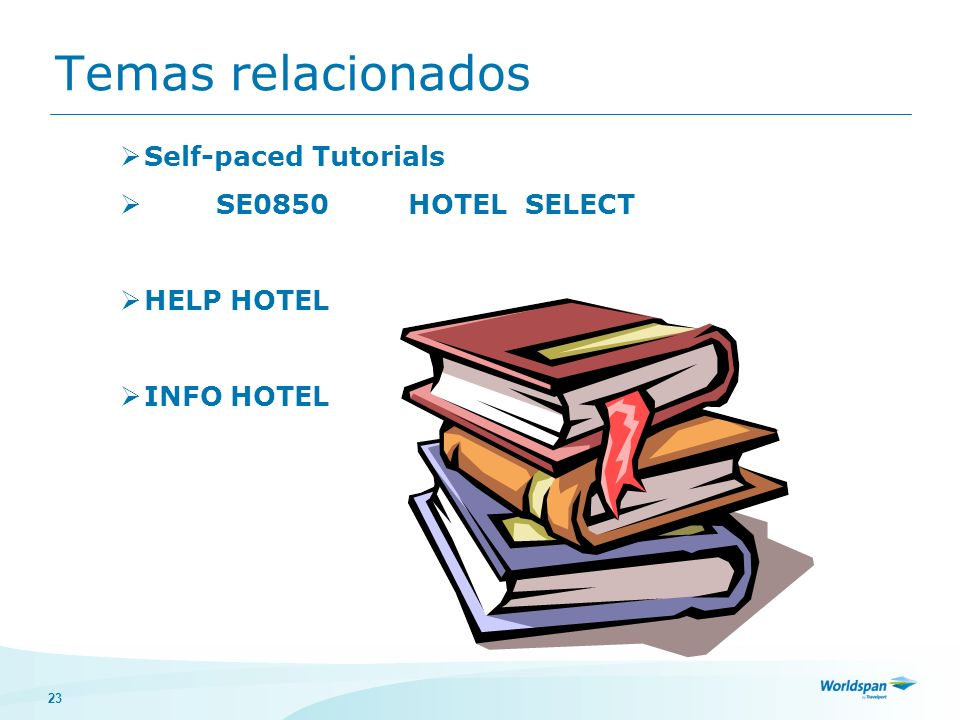 Temas relacionados Self-paced Tutorials SE0850 HOTEL SELECT HELP HOTEL