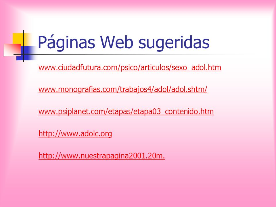 Páginas Web sugeridaswww.ciudadfutura.com/psico/articulos/sexo_adol.htm. www.monografias.com/trabajos4/adol/adol.shtm/