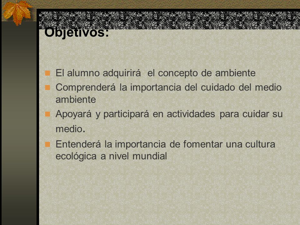 Objetivos: El alumno adquirirá el concepto de ambiente