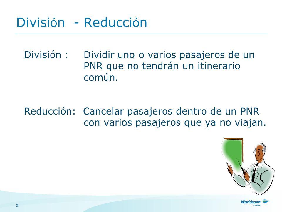 División - Reducción División : Dividir uno o varios pasajeros de un PNR que no tendrán un itinerario común.