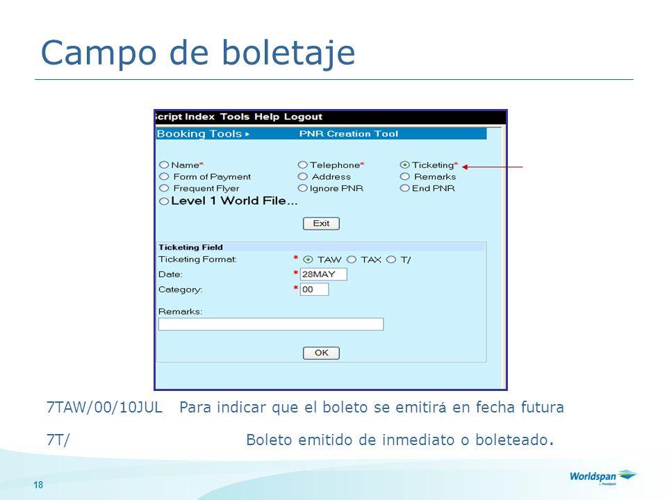 Campo de boletaje 7TAW/00/10JUL Para indicar que el boleto se emitirá en fecha futura.