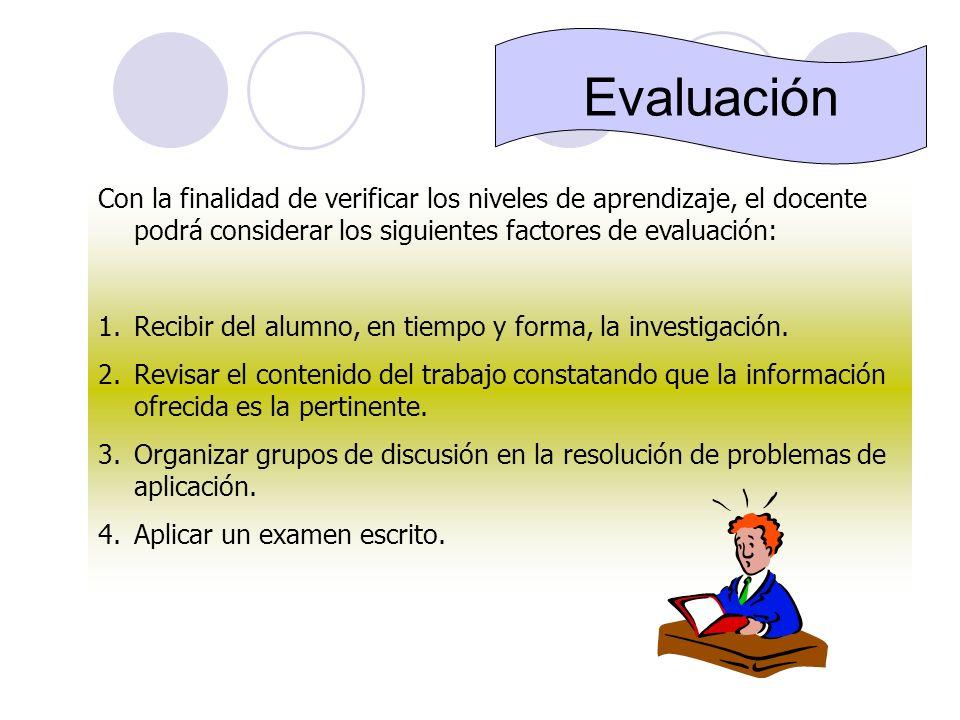 Evaluación Con la finalidad de verificar los niveles de aprendizaje, el docente podrá considerar los siguientes factores de evaluación: