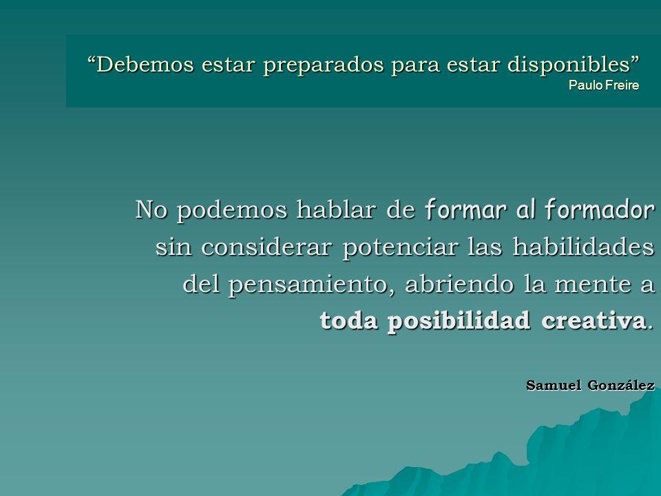 Debemos estar preparados para estar disponibles Paulo Freire
