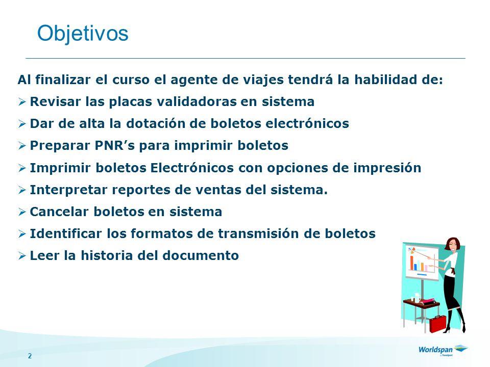 Objetivos Al finalizar el curso el agente de viajes tendrá la habilidad de: Revisar las placas validadoras en sistema.