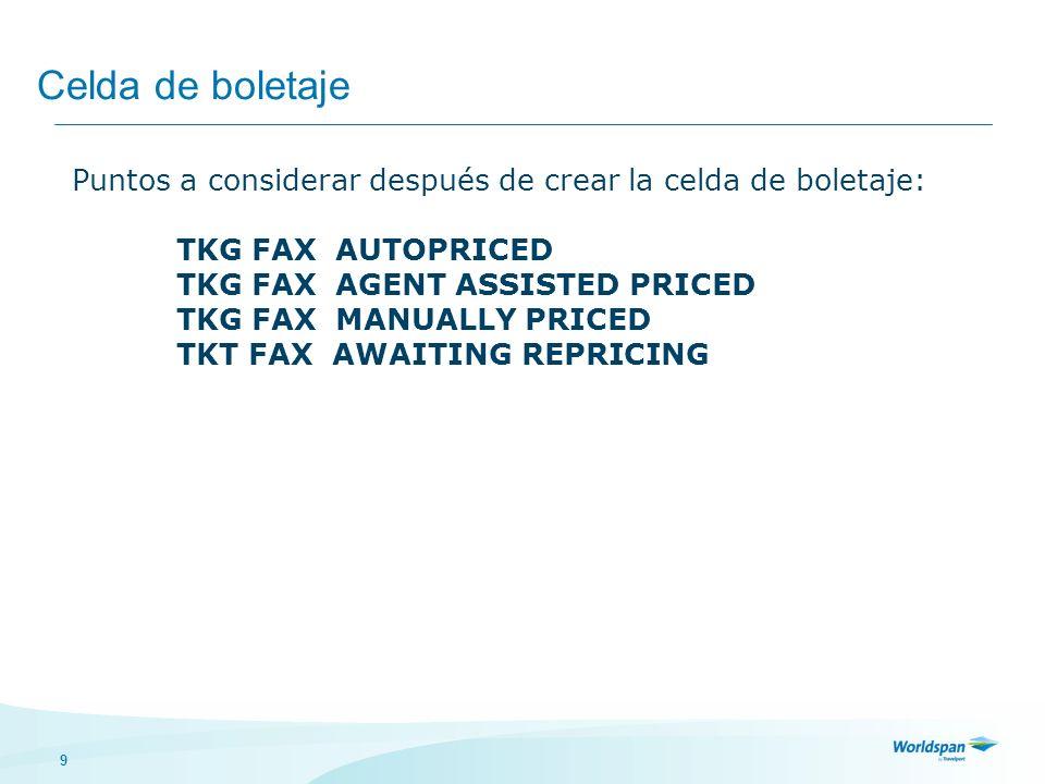 Celda de boletajePuntos a considerar después de crear la celda de boletaje: TKG FAX AUTOPRICED. TKG FAX AGENT ASSISTED PRICED.