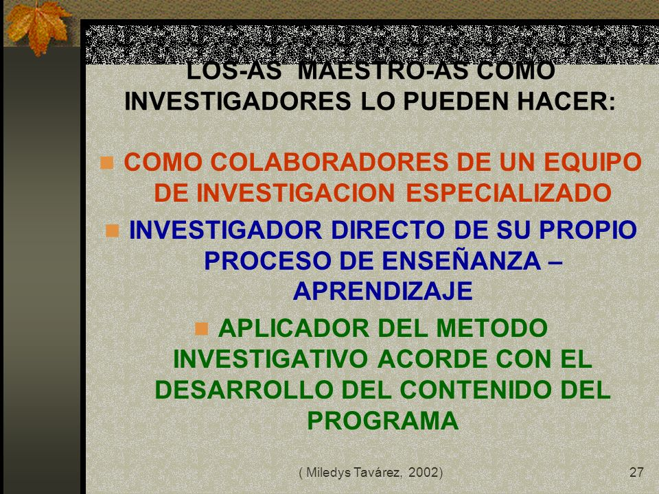 LOS-AS MAESTRO-AS COMO INVESTIGADORES LO PUEDEN HACER: