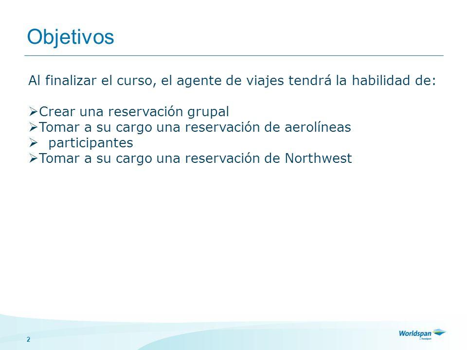 Objetivos Al finalizar el curso, el agente de viajes tendrá la habilidad de: Crear una reservación grupal.