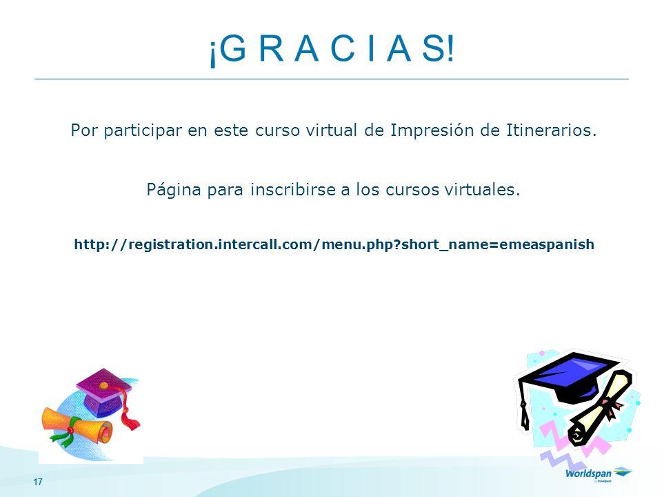 ¡G R A C I A S! Por participar en este curso virtual de Impresión de Itinerarios. Página para inscribirse a los cursos virtuales.