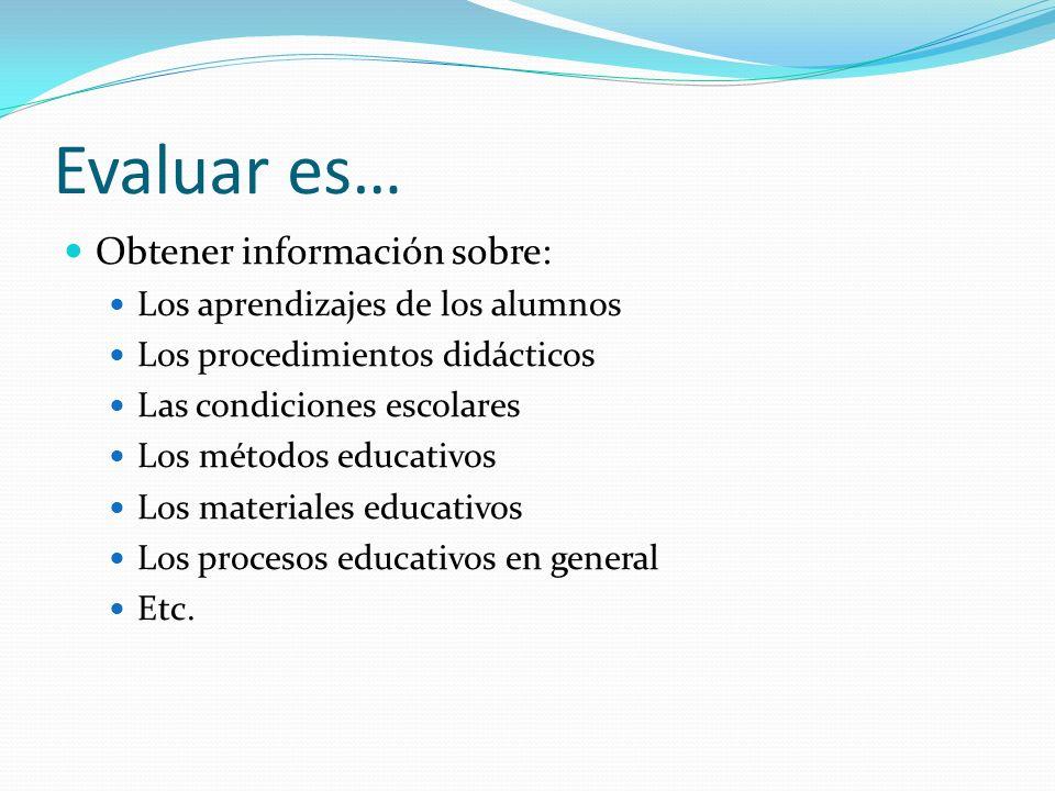 Evaluar es… Obtener información sobre: Los aprendizajes de los alumnos