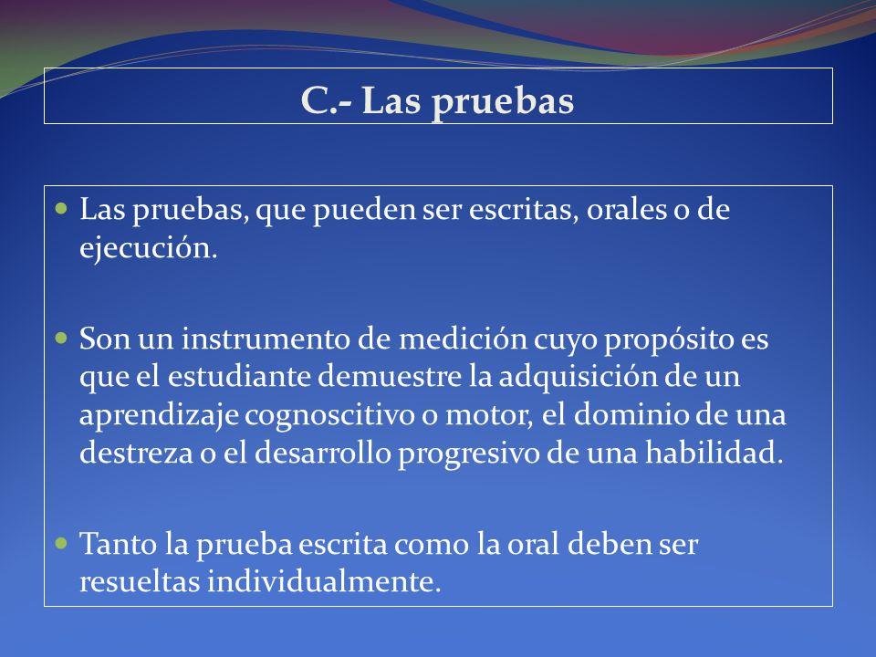 C.- Las pruebas Las pruebas, que pueden ser escritas, orales o de ejecución.