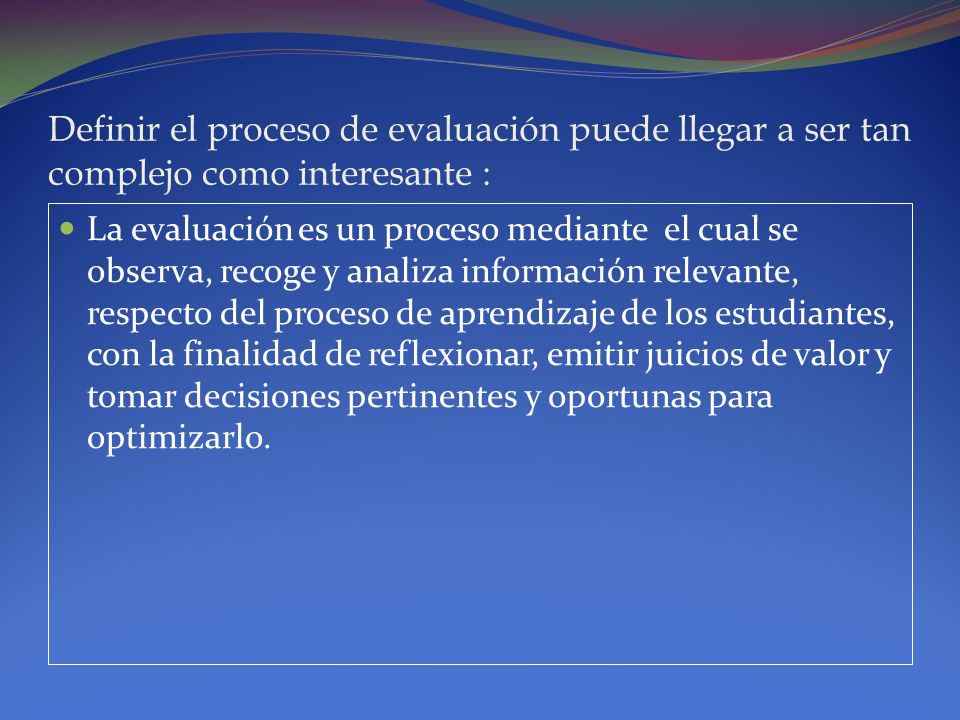 Definir el proceso de evaluación puede llegar a ser tan complejo como interesante :