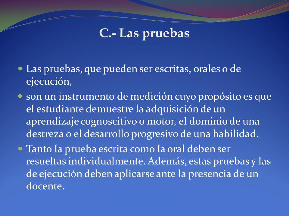 C.- Las pruebas Las pruebas, que pueden ser escritas, orales o de ejecución,
