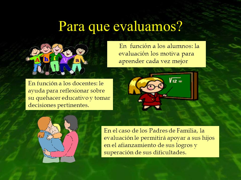 Para que evaluamos En función a los alumnos: la evaluación los motiva para aprender cada vez mejor.