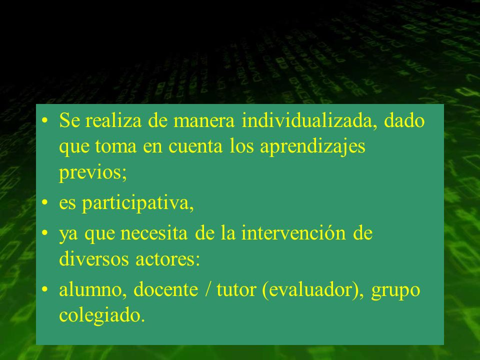 Se realiza de manera individualizada, dado que toma en cuenta los aprendizajes previos;