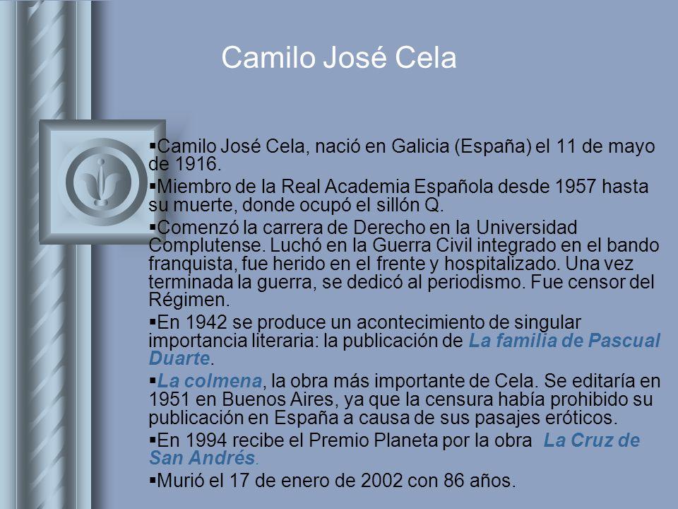 Camilo José Cela Camilo José Cela, nació en Galicia (España) el 11 de mayo de 1916.