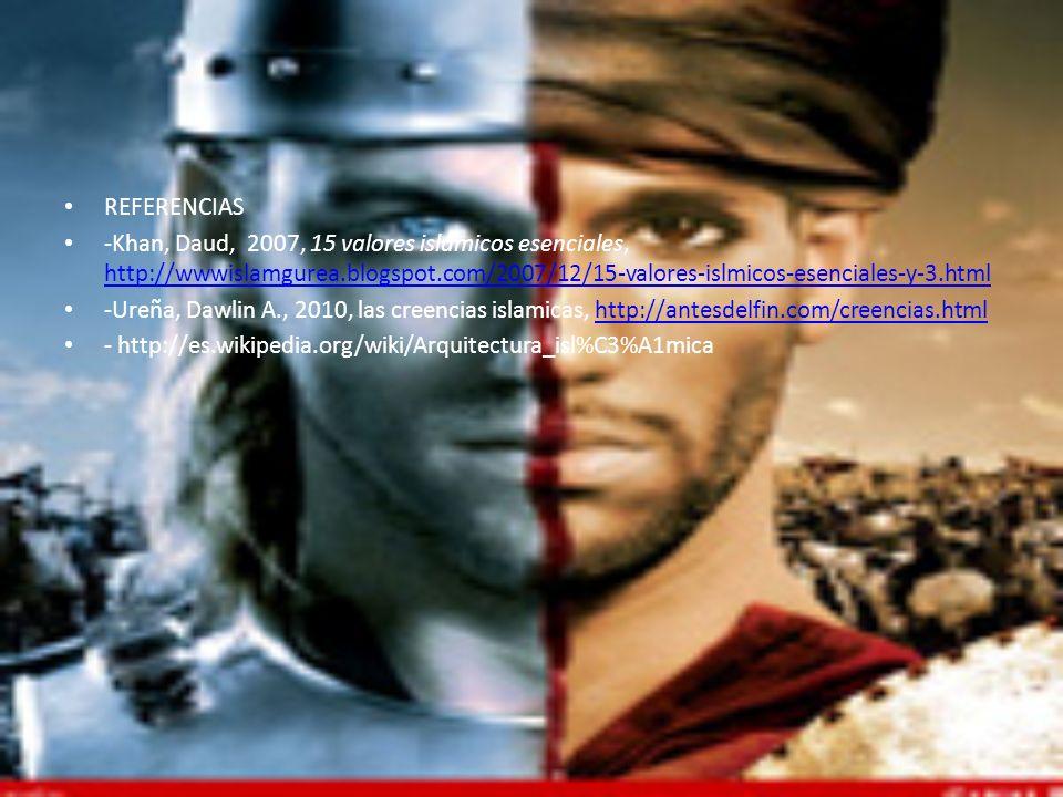 REFERENCIAS -Khan, Daud, 2007, 15 valores islámicos esenciales, http://wwwislamgurea.blogspot.com/2007/12/15-valores-islmicos-esenciales-y-3.html.
