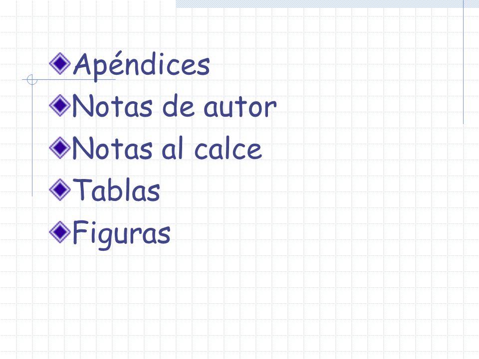 Apéndices Notas de autor Notas al calce Tablas Figuras