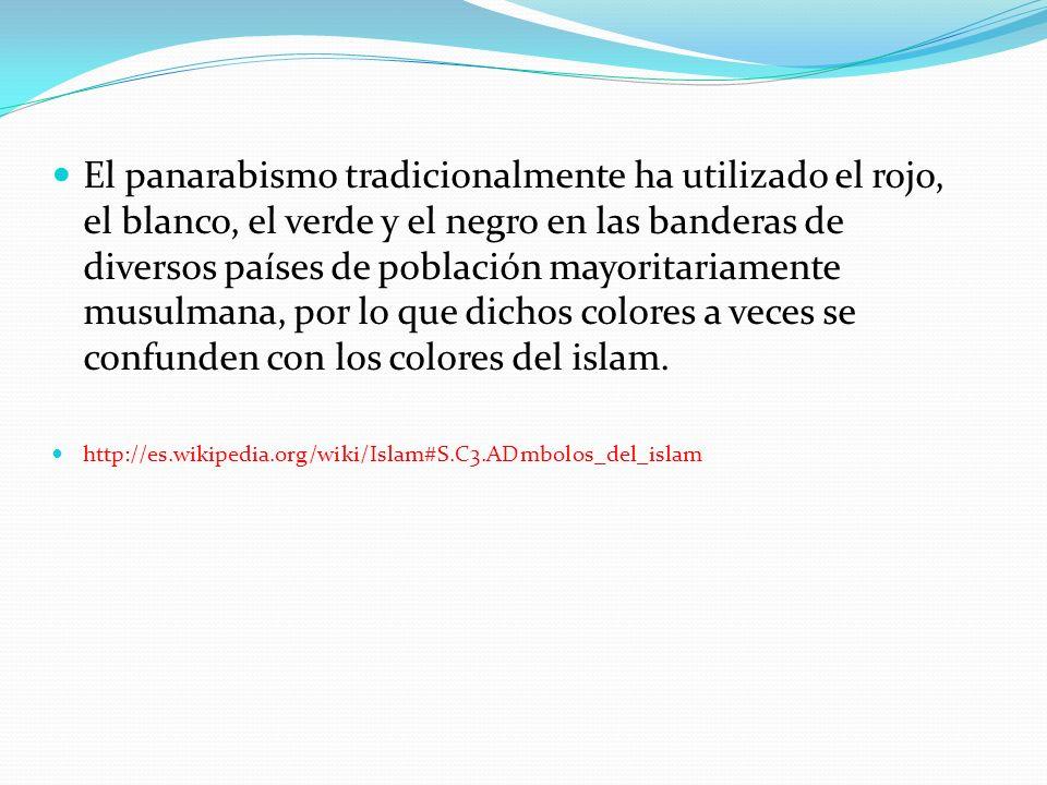 El panarabismo tradicionalmente ha utilizado el rojo, el blanco, el verde y el negro en las banderas de diversos países de población mayoritariamente musulmana, por lo que dichos colores a veces se confunden con los colores del islam.