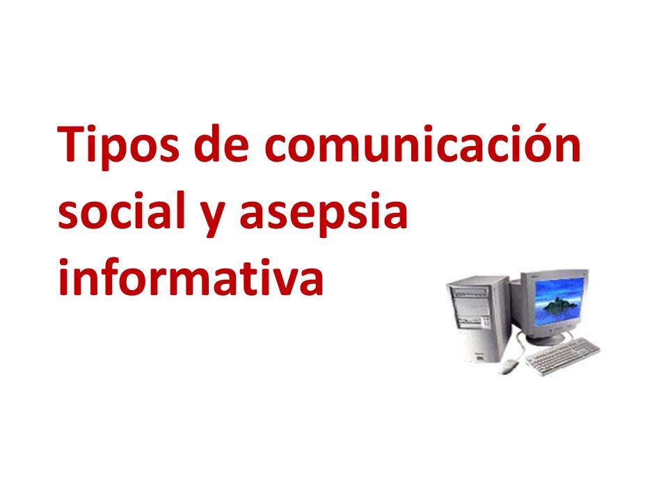 Tipos de comunicación social y asepsia informativa