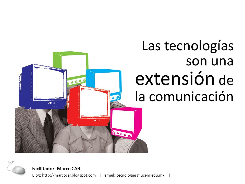 Las tecnologías son una extensión de la comunicación