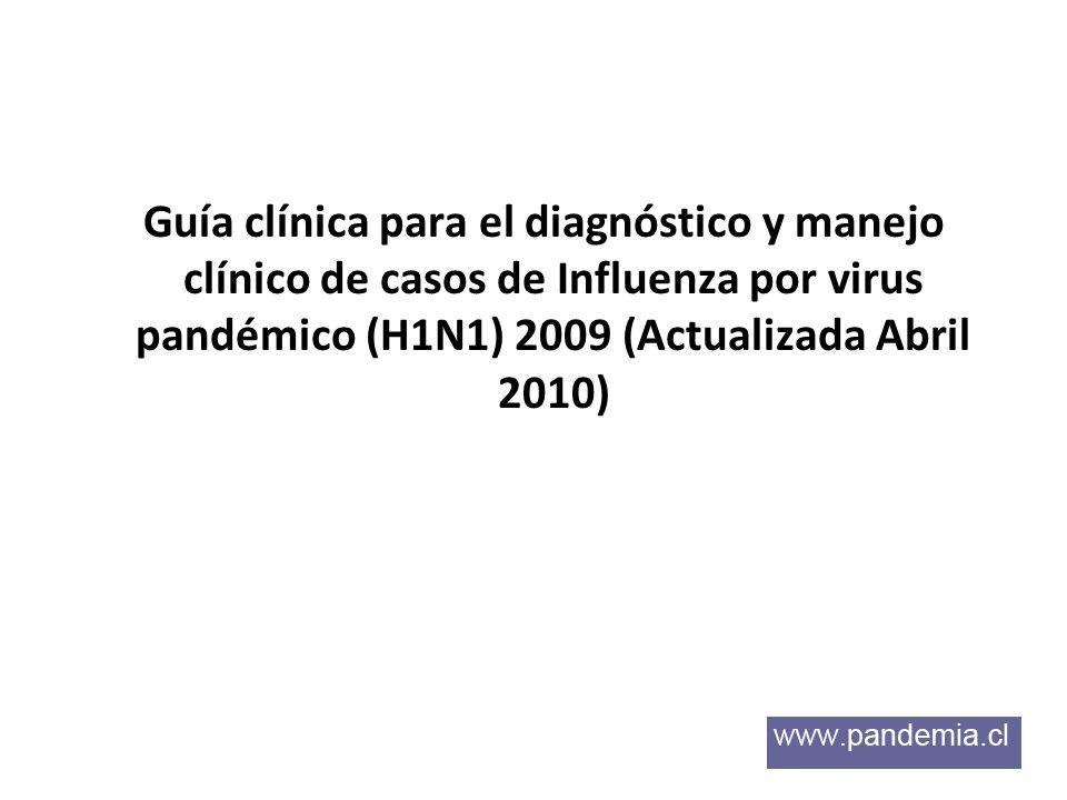 Guía clínica para el diagnóstico y manejo clínico de casos de Influenza por virus pandémico (H1N1) 2009 (Actualizada Abril 2010)