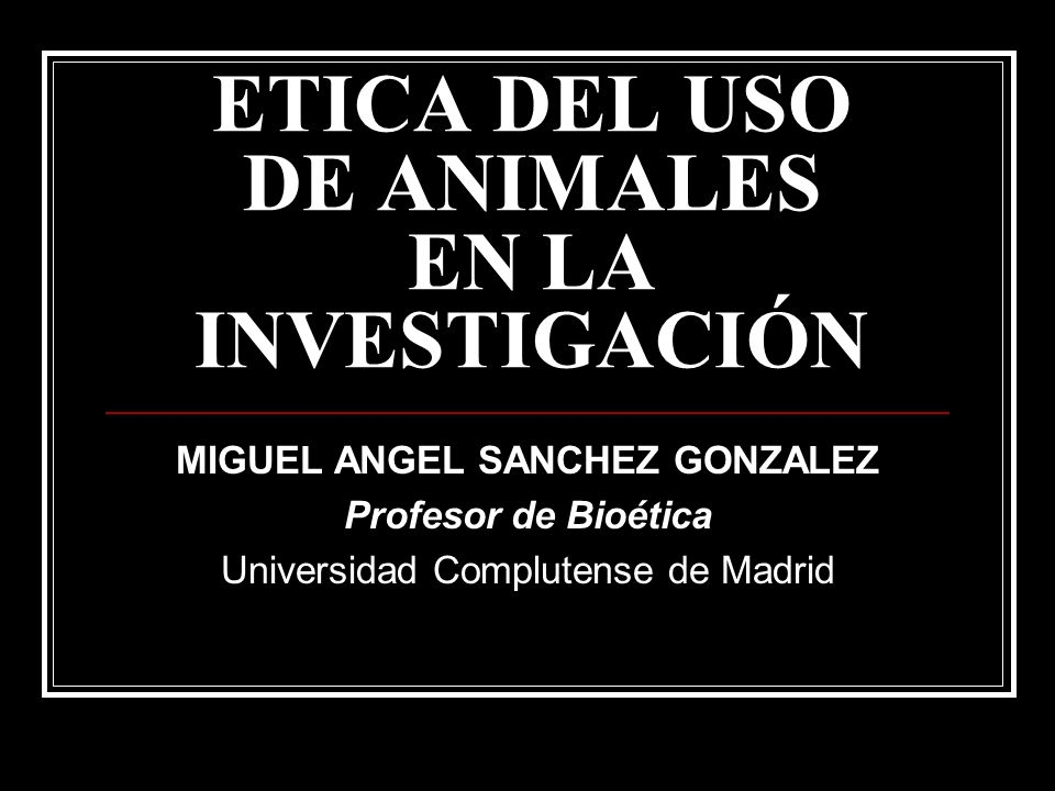 ETICA DEL USO DE ANIMALES EN LA INVESTIGACIÓN