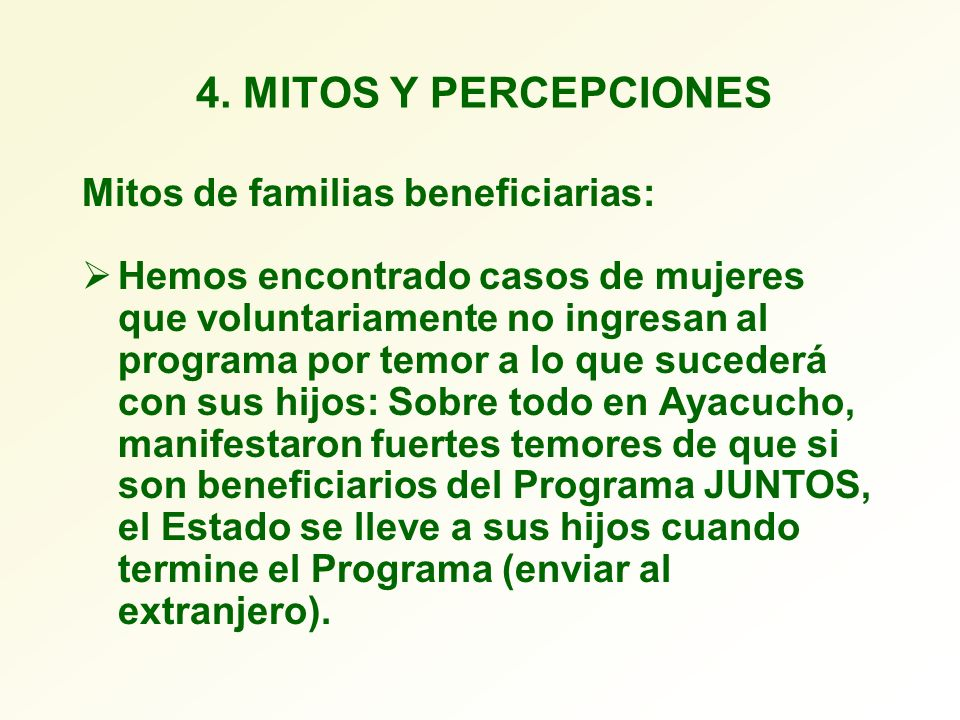 4. MITOS Y PERCEPCIONES Mitos de familias beneficiarias: