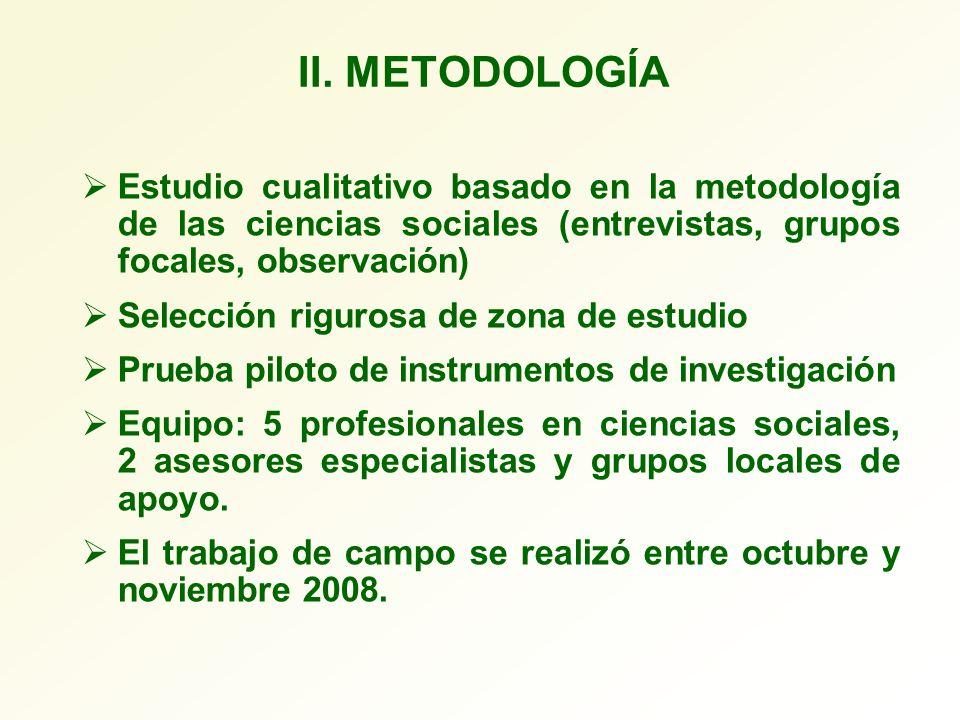 II. METODOLOGÍA Estudio cualitativo basado en la metodología de las ciencias sociales (entrevistas, grupos focales, observación)