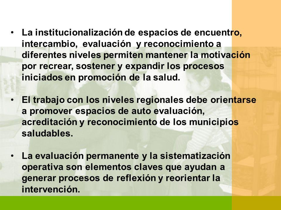 La institucionalización de espacios de encuentro, intercambio, evaluación y reconocimiento a diferentes niveles permiten mantener la motivación por recrear, sostener y expandir los procesos iniciados en promoción de la salud.