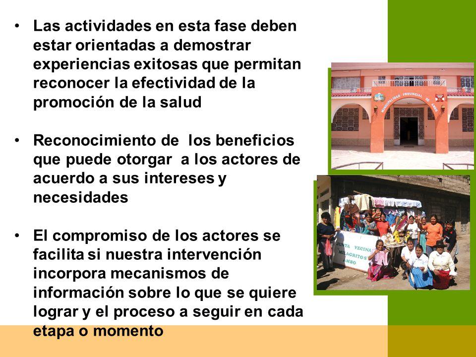 Las actividades en esta fase deben estar orientadas a demostrar experiencias exitosas que permitan reconocer la efectividad de la promoción de la salud