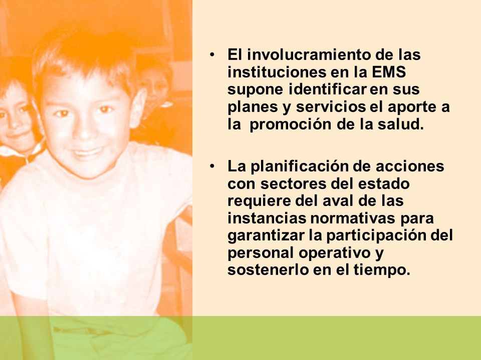 El involucramiento de las instituciones en la EMS supone identificar en sus planes y servicios el aporte a la promoción de la salud.