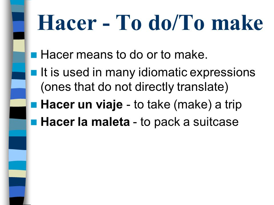 Hacer - To do/To make Hacer means to do or to make.