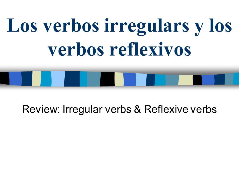 Los verbos irregulars y los verbos reflexivos