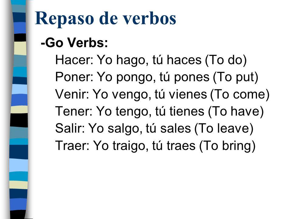 Repaso de verbos -Go Verbs: Hacer: Yo hago, tú haces (To do)