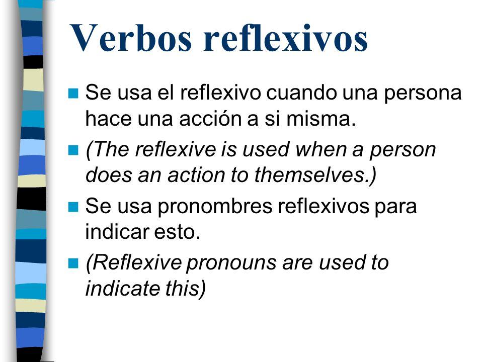Verbos reflexivosSe usa el reflexivo cuando una persona hace una acción a si misma.