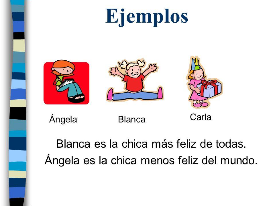 Ejemplos Blanca es la chica más feliz de todas.