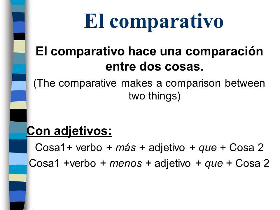 El comparativo hace una comparación entre dos cosas.
