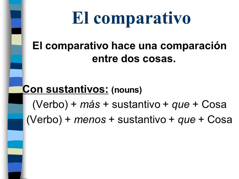 El comparativo El comparativo hace una comparación entre dos cosas.