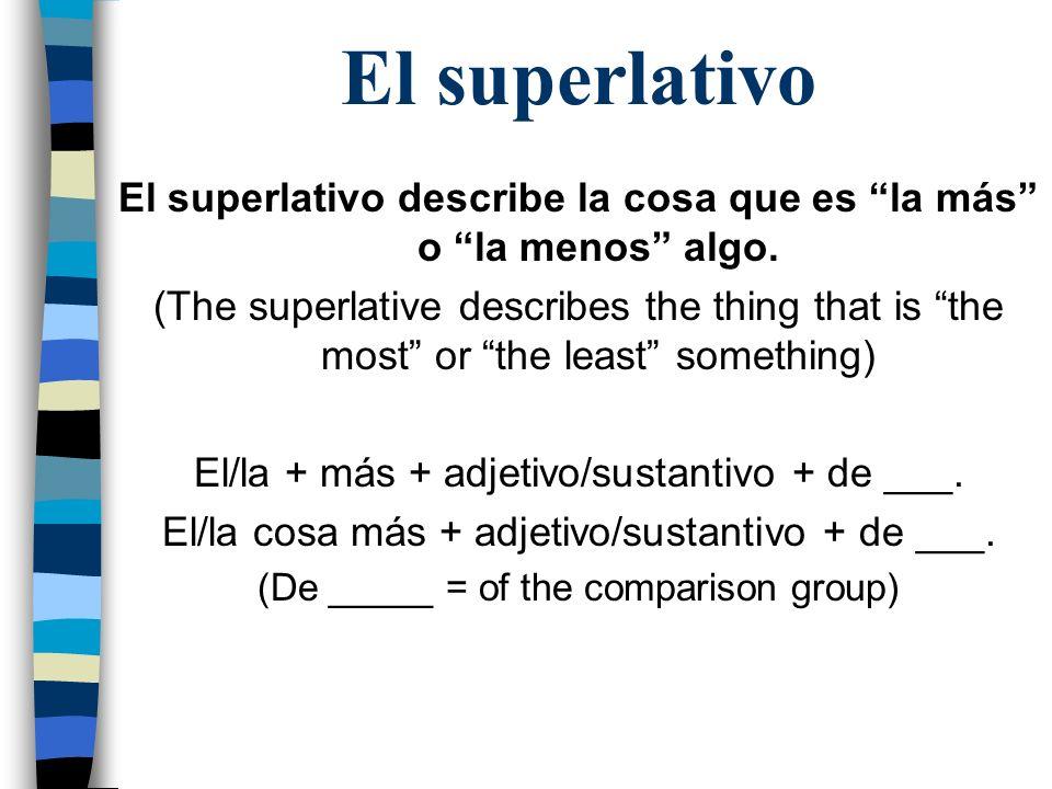 El superlativoEl superlativo describe la cosa que es la más o la menos algo.