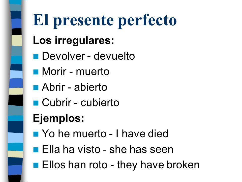 El presente perfecto Los irregulares: Devolver - devuelto