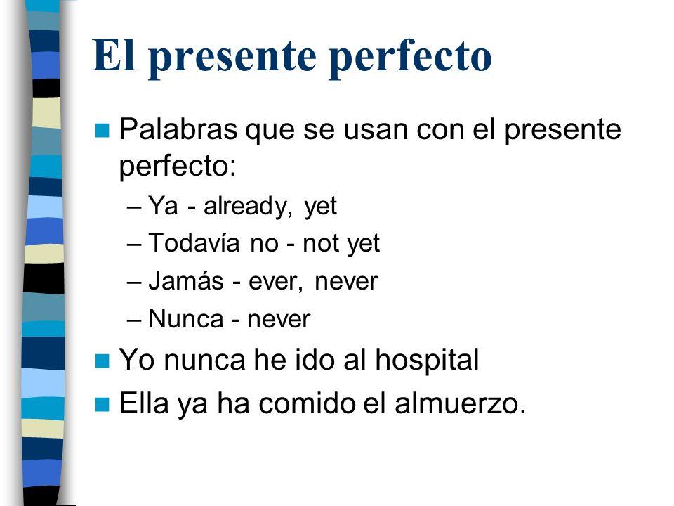 El presente perfecto Palabras que se usan con el presente perfecto: