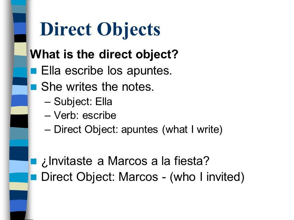 Direct Objects What is the direct object Ella escribe los apuntes.
