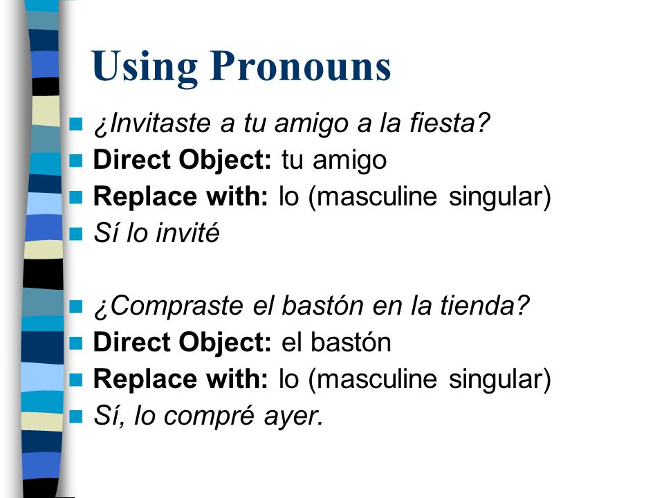 Using Pronouns ¿Invitaste a tu amigo a la fiesta