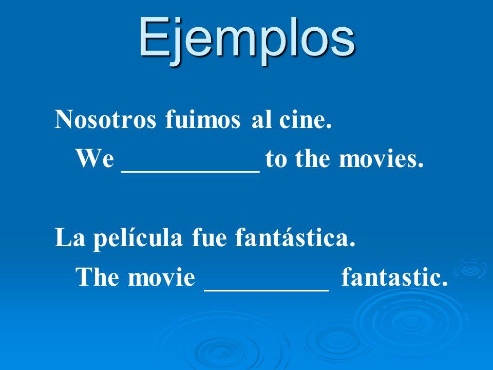 Ejemplos Nosotros fuimos al cine. We __________ to the movies.