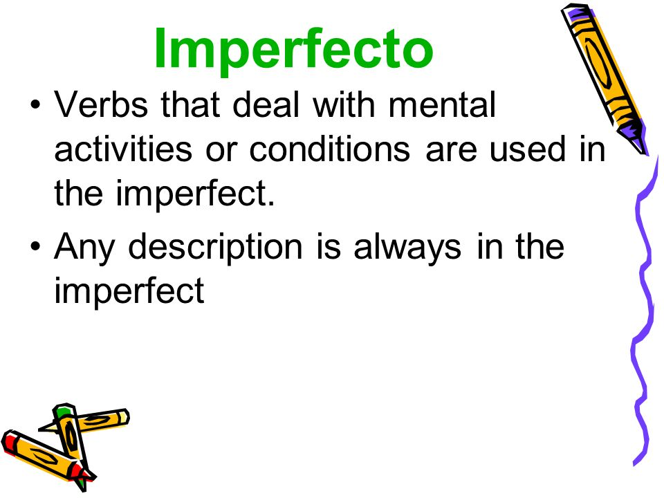 Imperfecto Verbs that deal with mental activities or conditions are used in the imperfect.