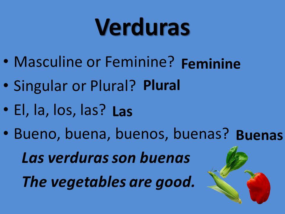 Verduras Masculine or Feminine Singular or Plural El, la, los, las
