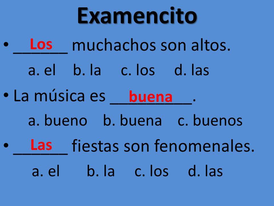 Examencito ______ muchachos son altos. La música es _________.