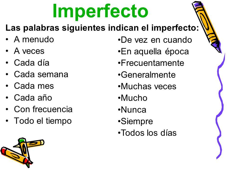 Imperfecto Las palabras siguientes indican el imperfecto: A menudo
